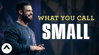 What You Call Small | Pastor Steven Furtick | Elevation Church