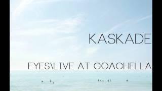Kaskade - Eyes/Live @ Coachella
