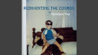 Watch Matthew Pop Reinventing The Cosmos video