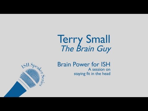 "ISH Speaker Series: ""The Brain Guy"" Terry Small"