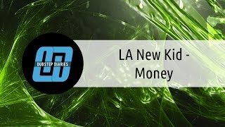 LA New Kid - Money [Dubstep Diaries Exclusive]
