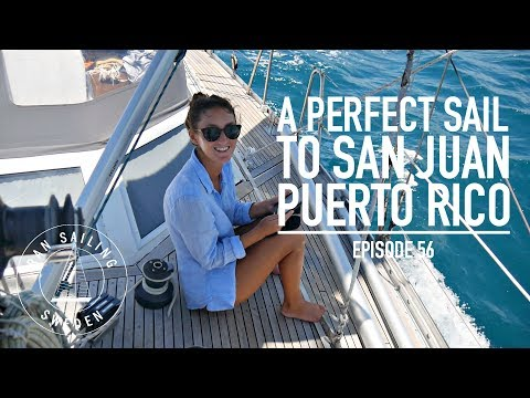 A Perfect Sail to San Juan, Puerto Rico - Ep. 56 RAN Sailing