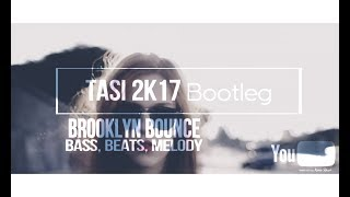 Brooklyn Bounce Bass Beats Melody Tasi 2K17 Bootleg