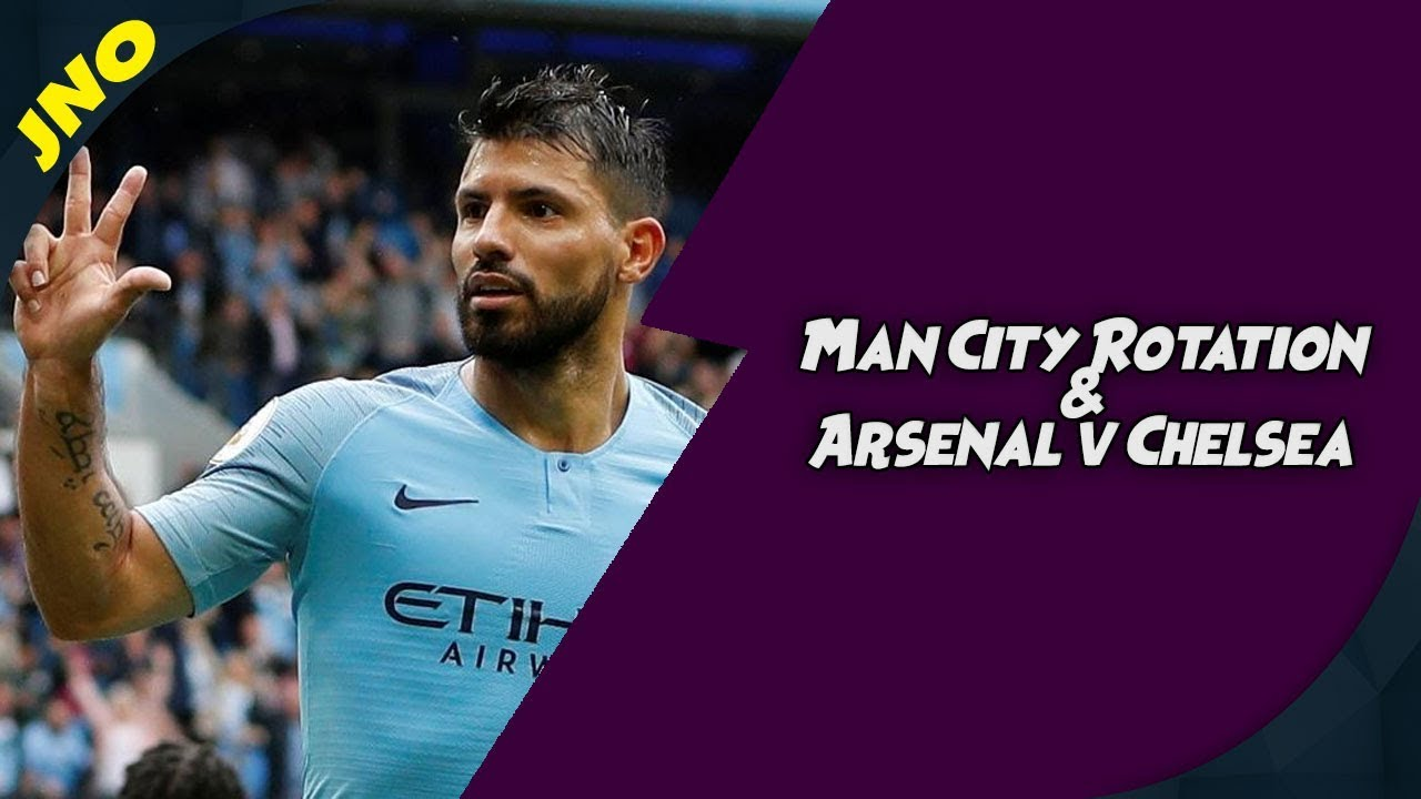 Fantasy Premier League - MAN CITY ROTATION & CHELSEA/ARSENAL COVERAGE - FPL  2018/19 Gameweek 3