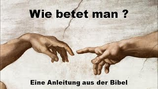Wie man betet - eine Anleitung aus der Bibel.