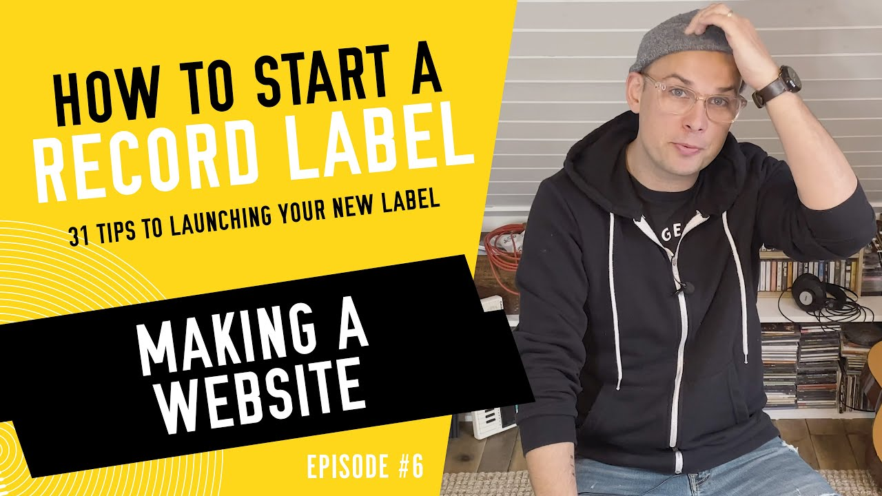 Making a Website - How to Start a Record Label - Tip #6 (2020)