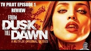 From Dusk till Dawn: The TV Series - Season 1 Episode 1 Pilot - Review