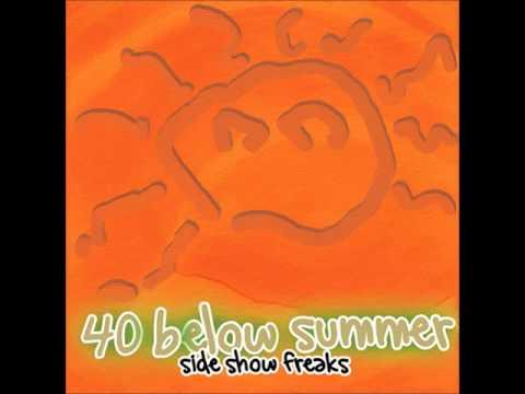40 Below Summer  Side show Freaks FULL ALBUM