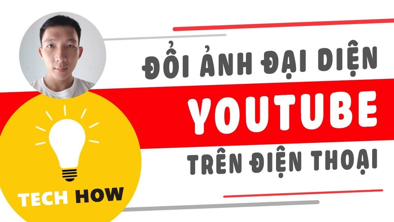 Cách đổi ảnh đại diện Youtube trên điện thoại   MÊ THỦ THUẬT