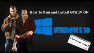 How To Install And Run GTA IV On Windows 10 Without Errors (2018)