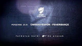 Ümraniyespor - Fenerbahçe karşılaşması 17 Ocak Perşembe 20.30'da atv'de!