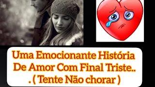 Uma Emocionante História De Amor Com Final Triste... ( Tente Não chorar )