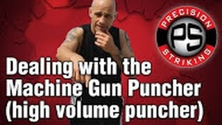 Dealing with the Machine Gun Puncher (high volume puncher)