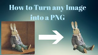 How to Turn Any Image Into a PNG