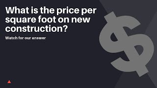 What is the price per square foot for new construction?