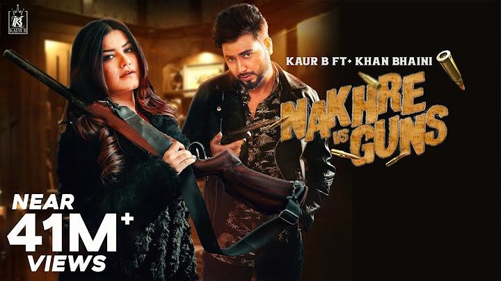 nakhre vs guns  kaur b ft khan bhaini official video laddi gill  savio latest punjabi songs 2020