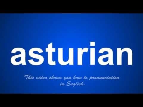 the correct pronunciation of asturian in English.