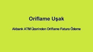 Oriflame Fatura ödeme (Akbank ATM) Nasıl Yapılır