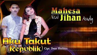 Aku Takut Repvblik Mahesa feat Jihan Audy Official Video Clip