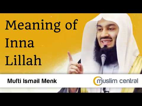 Meaning of Inna Lillah  - Mufti Menk