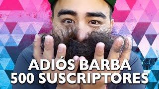 ADIÓS BARBA 500 SUSCRIPTORES