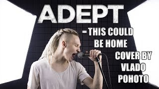 ADEPT - THIS COULD BE HOME (VOCAL COVER)