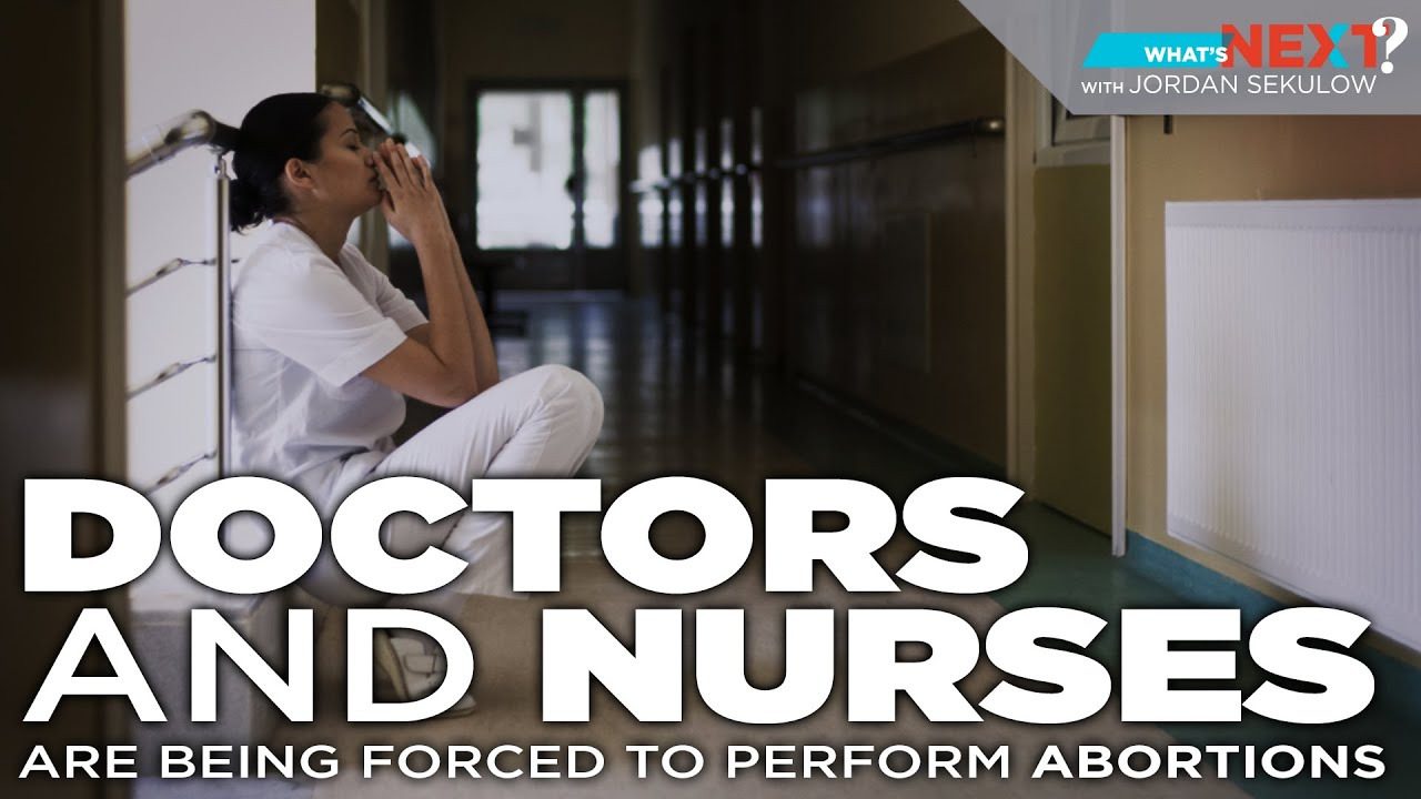 ACLJ What's Next? Episode 7: Doctors and Nurses FORCED to Perform Abortions