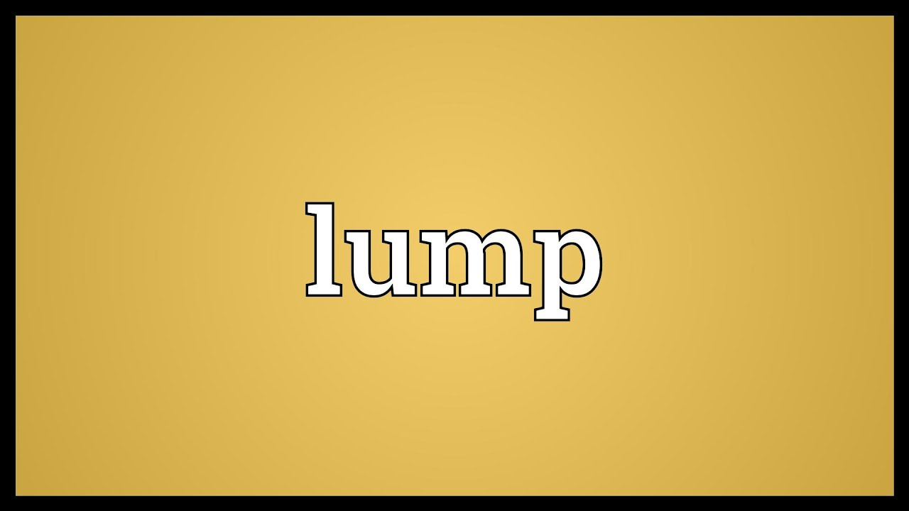 Lump Meaning