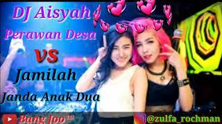 Download DJ AISYAH PERAWAN DESA VS JAMILAH JANDA ANAK DUA