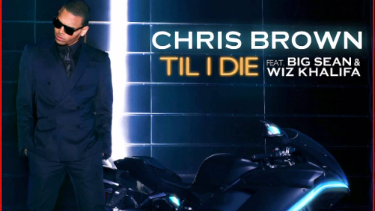 Download Chris Brown - Till I Die ft. Big Sean & Wiz Khalifa (CDQ)