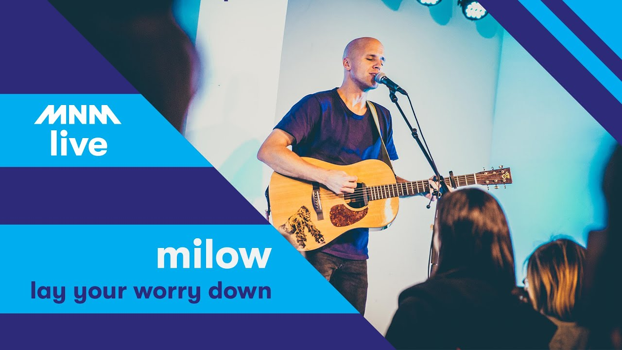 Milow Lay Your Worry Down