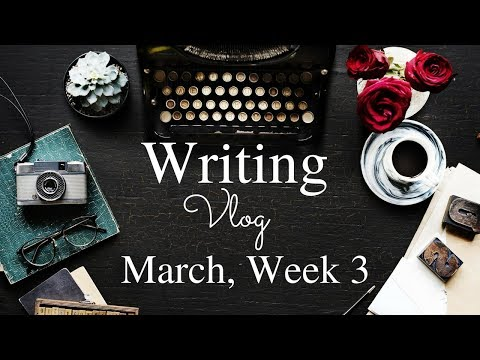 Weekly Writing + Author Life Vlog - March 2018, Week 3