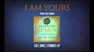 I Am Yours by Darlene Zschech from REVEALING JESUS (OFFICIAL)