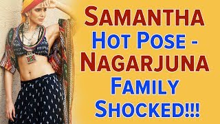 Samantha hot pose - nagarjuna family shocked