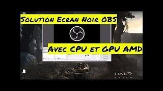 Probleme ecran noir #OBS avec #AMD  -  LA solution