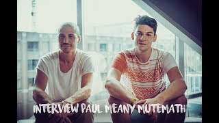 PAUL MEANY ABOUT DARREN KING LEAVING MUTEMATH [INTERVIEW]