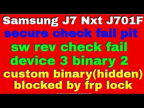 Samsung J7 Nxt J701F , secure check fail pit ,sw rev check fail device 3  binary 2, blocked by frp