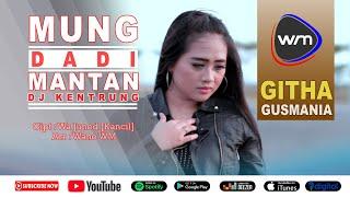 Download Githa Gusmania - Mung Dadi Mantan (DJ Kentrung)  [Official Musik WM studio]