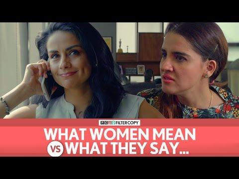FilterCopy | What Women Mean Vs. What They Say (feat. Gul Panag, Shruti Seth)