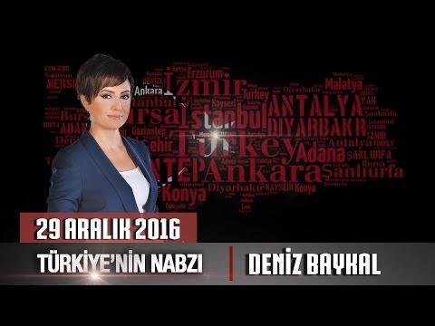 Türkiye'nin Nabzı - 29 Aralık 2016 (Deniz Baykal)