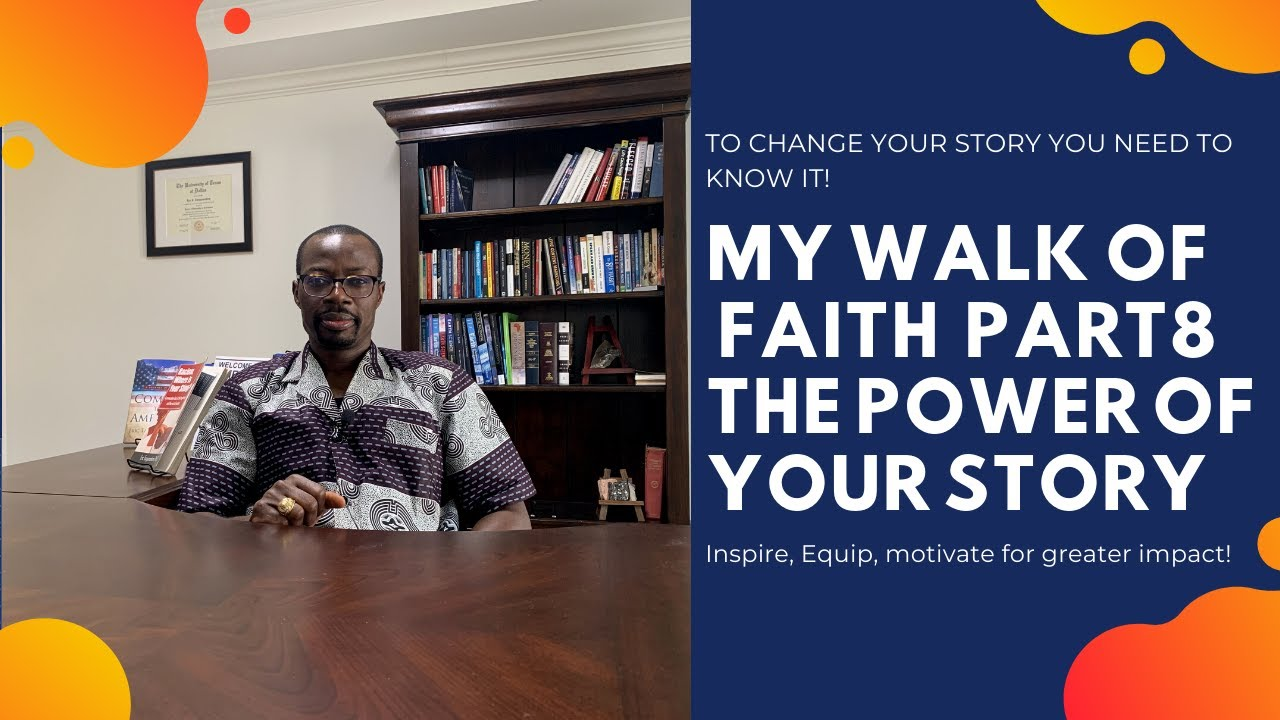 My Faith Walk  Part 9: The power of your story