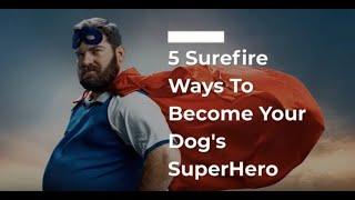 DOG SUPERHERO? 5 SUREFIRE WAYS TO IGNITE YOUR INNER POWERS