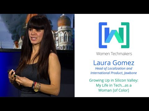 Women Techmakers Summit: Mountain View - My Life in Tech as a Woman [of Color] featuring Laura Gomez