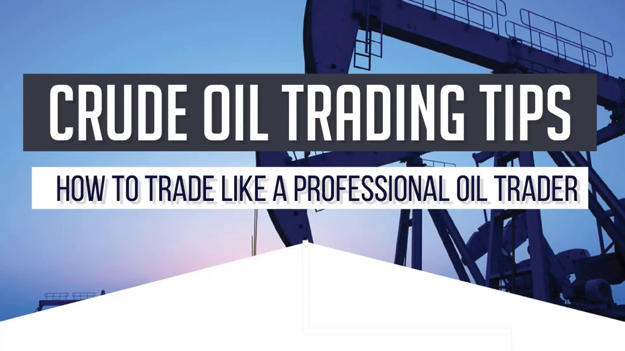 How to Trade Like a Professional Oil Trader - Crude Oil