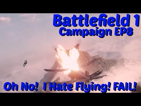 Battlefield 1 Campaign | Let's Play EP8 | Flying! Boo I SUCK at Flying!