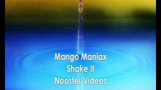 Mango Maniax - Shake It HQ