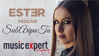 Repeat youtube video ESTER feat. Vescan - Sub Aripa ta (Official Video)