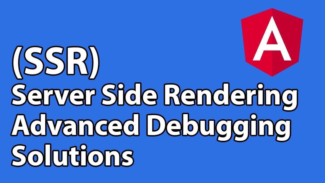 Server Side Rendering (SSR) - Advance Debugging in Angular