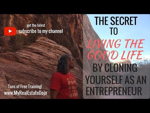 The secret of living a good life by cloning yourself as an entrepreneur.