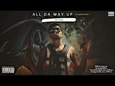 Ali Kaz | All Da Way Up (Punjabi Remix) | Latest Punjabi Song 2016 | Desi Hip Hop Inc